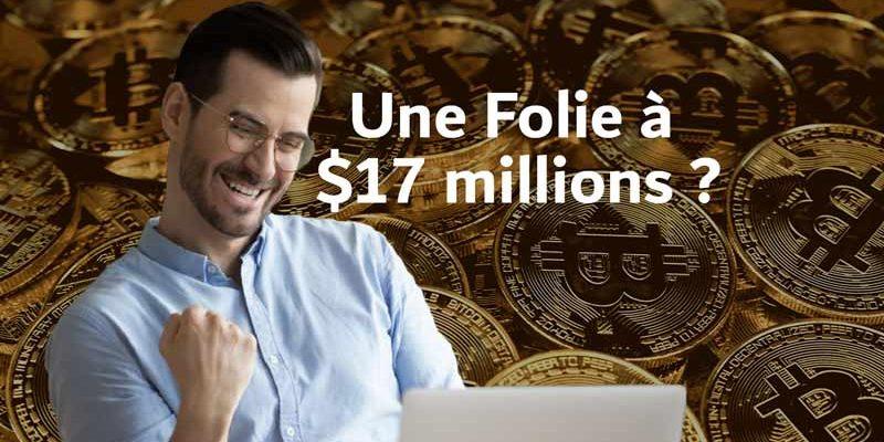 Bitcoin : Une folie à 17 millions de dollars ?