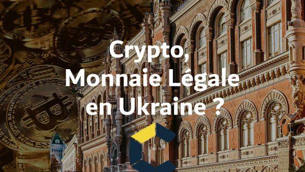 La Crypto Monnaie, une monnaie légale en Ukraine ?