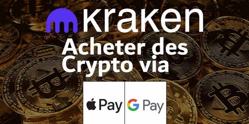 Kraken permet d'acheter des crypto via apple pay et google pay